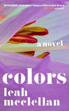 Colors A Novel - Leah McClellan